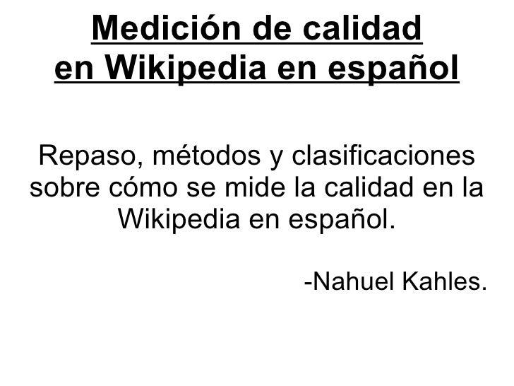 Medición de calidad  en Wikipedia en español   Repaso, métodos y clasificaciones sobre cómo se mide la calidad en la      ...