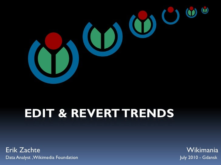 EDIT & REVERT TRENDS  Erik Zachte                             Wikimania Data Analyst ,Wikimedia Foundation   July 2010 - G...