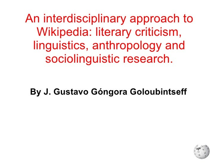An  interdisciplinary approach to Wikipedia: literary criticism, linguistics, anthropology and sociolinguistic research. B...