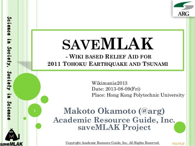 SAVEMLAK - WIKI BASED RELIEF AID FOR 2011 TOHOKU EARTHQUAKE AND TSUNAMI Makoto Okamoto (@arg) Academic Resource Guide, Inc...