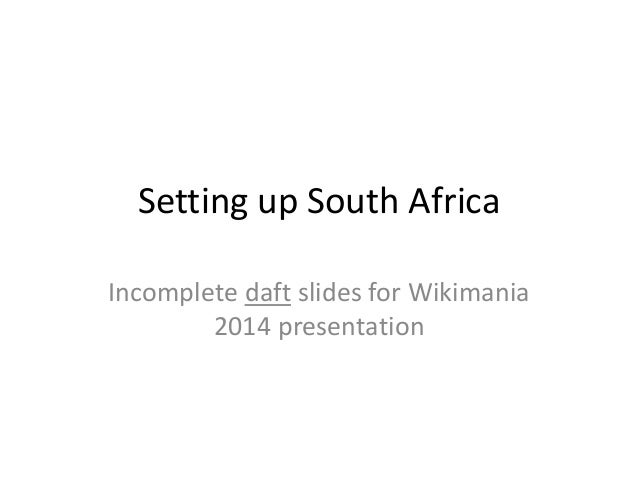 Setting up South Africa Incomplete daft slides for Wikimania 2014 presentation