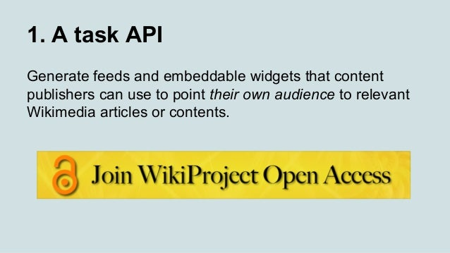 1. A task API Generate feeds and embeddable widgets that content publishers can use to point their own audience to relevan...