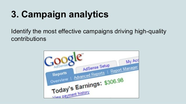 3. Campaign analytics Identify the most effective campaigns driving high-quality contributions