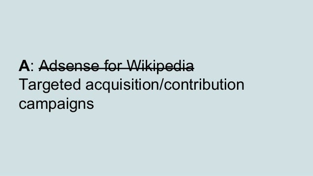 A: Adsense for Wikipedia Targeted acquisition/contribution campaigns