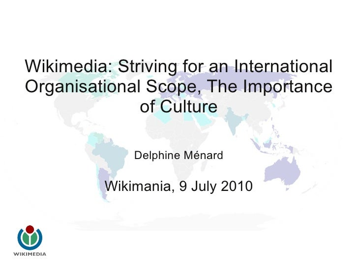 Wikimedia: Striving for an International Organisational Scope, The Importance               of Culture                Delp...