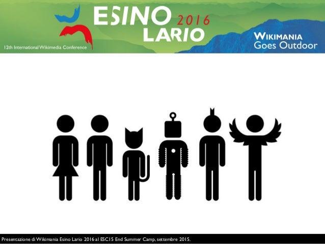 Presentazione di Wikimania Esino Lario 2016 al ESC15 End Summer Camp, settembre 2015.