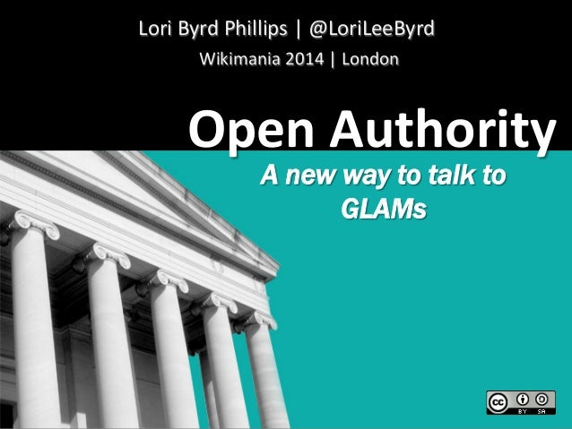 Open Authority: A New Way to Talk to GLAMs | Wikimania 2014 | London