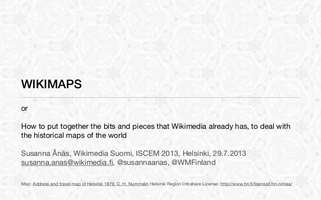 WIKIMAPS or How to put together the bits and pieces that Wikimedia already has, to deal with the historical maps of the wo...