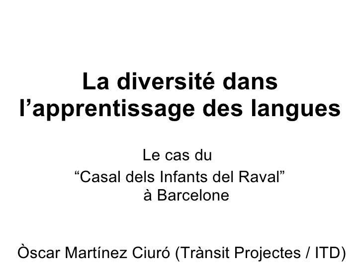 """La diversité dans l'apprentissage des langues Le cas du  """" Casal dels Infants del Raval"""" à Barcelone Òscar Martínez Ciuró ..."""