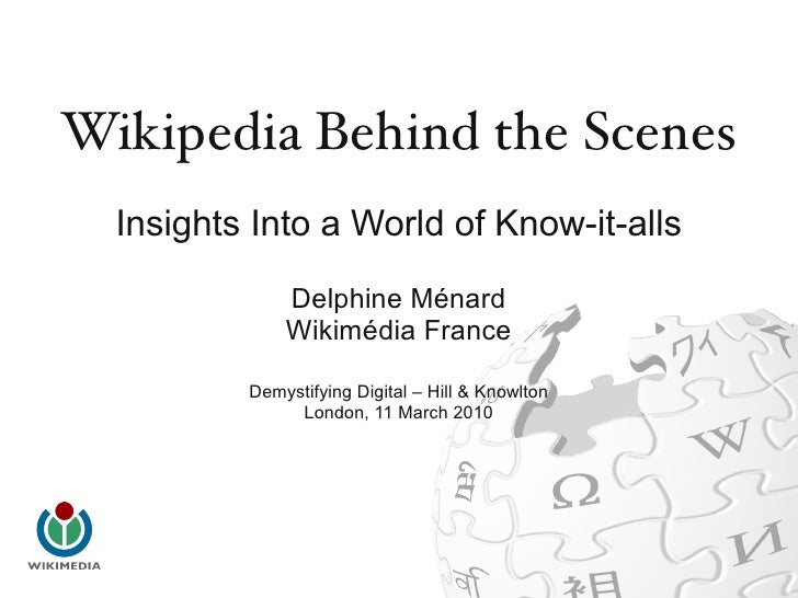 Wikipedia Behind the Scenes   Insights Into a World of Know-it-alls                Delphine Ménard               Wikimédia...