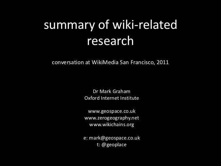 summary of wiki-related research<br />conversation at WikiMedia San Francisco, 2011<br />Dr Mark Graham<br />Oxford Intern...