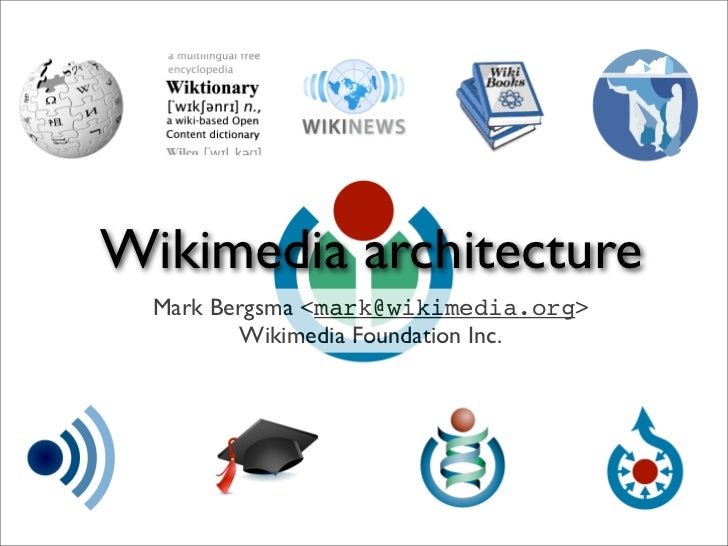 Wikimedia architecture   Mark Bergsma <mark@wikimedia.org>          Wikimedia Foundation Inc.