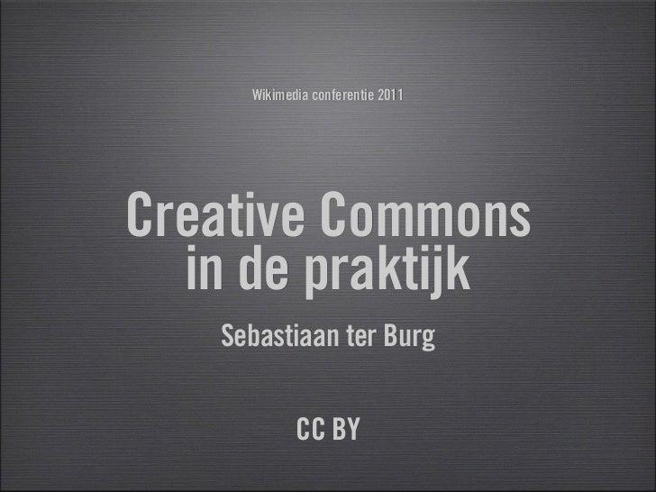 Wikimedia conferentie 2011Creative Commons  in de praktijk   Sebastiaan ter Burg            CC BY