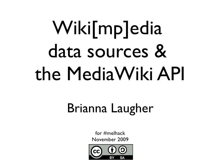 Wiki[mp]edia   data sources & the MediaWiki API    Brianna Laugher         for #melhack        November 2009