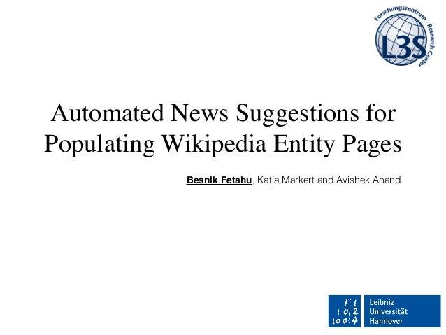 Automated News Suggestions for Populating Wikipedia Entity Pages Besnik Fetahu, Katja Markert and Avishek Anand