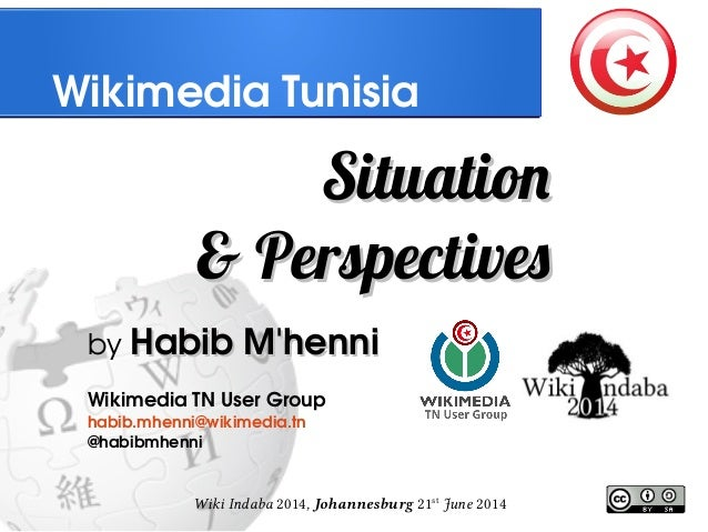 Wiki Indaba 2014, Johannesburg 21st June 2014 WikimediaTunisia SituationSituation & Perspectives& Perspectives byHabibM...