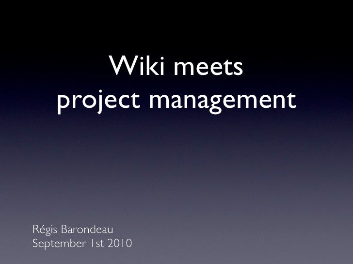 Wiki meets     project management    Régis Barondeau September 1st 2010