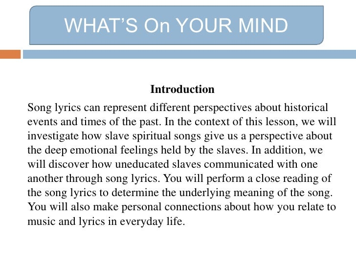 WHAT'S On YOUR MIND<br />Introduction<br />Song lyrics can represent different perspectives about historical events and ti...