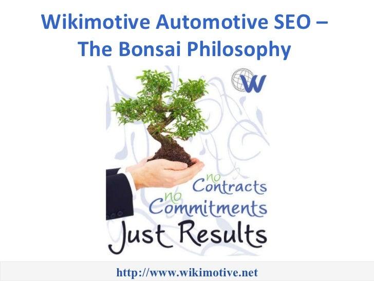 http://www.wikimotive.net Wikimotive Automotive SEO –  The Bonsai Philosophy