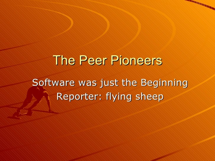 The Peer Pioneers Software was just the Beginning Reporter: flying sheep