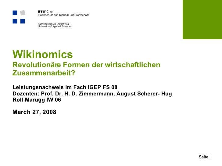Wikinomics Revolutionäre Formen der wirtschaftlichen Zusammenarbeit? Leistungsnachweis im Fach IGEP FS 08 Dozenten: Prof. ...