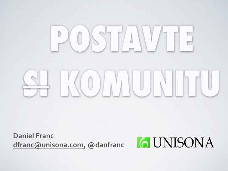 POSTAVTE  SI KOMUNITUDaniel Franc dfranc@unisona.com, @danfranc