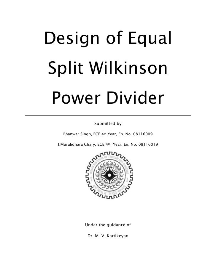 Design of EqualSplit WilkinsonPower Divider                   Submitted by   Bhanwar Singh, ECE 4th Year, En. No. 08116009...