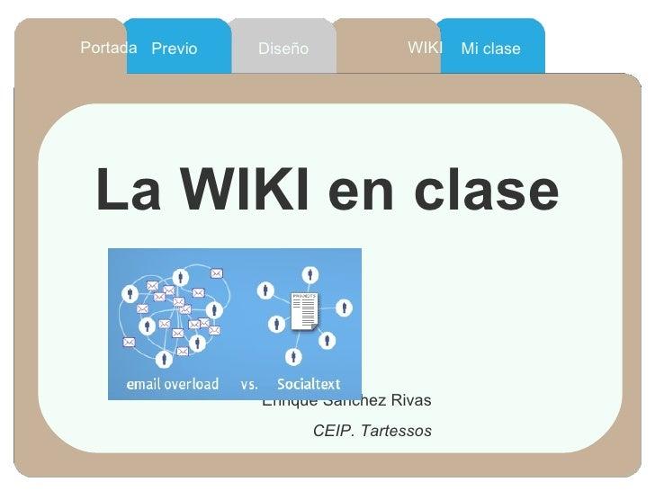 <ul>WIKI </ul><ul>Previo </ul><ul>Portada </ul><ul>Diseño </ul><ul>Mi clase </ul><ul>La WIKI en clase </ul><ul>Enrique Sán...