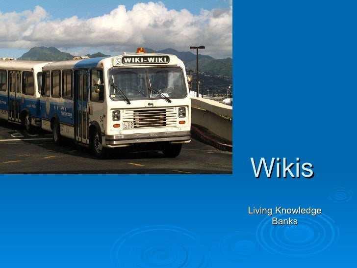 Wikis Living Knowledge Banks