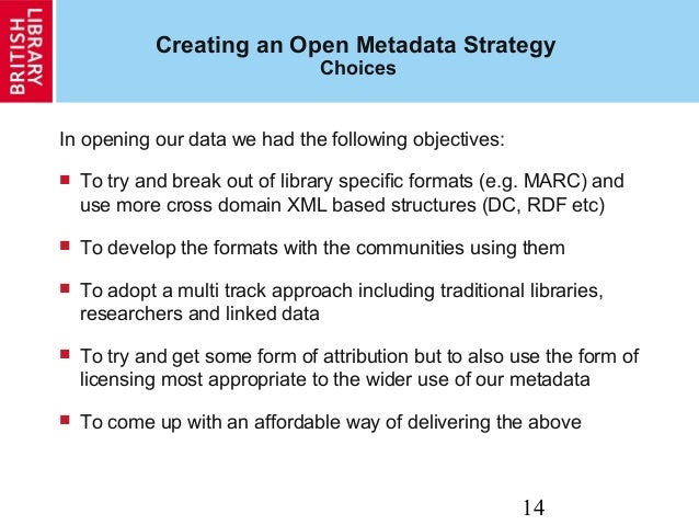 14 Creating an Open Metadata Strategy Choices In opening our data we had the following objectives:  To try and break out ...