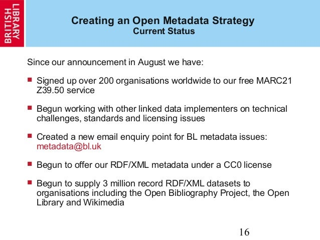 16 Creating an Open Metadata Strategy Current Status Since our announcement in August we have:  Signed up over 200 organi...