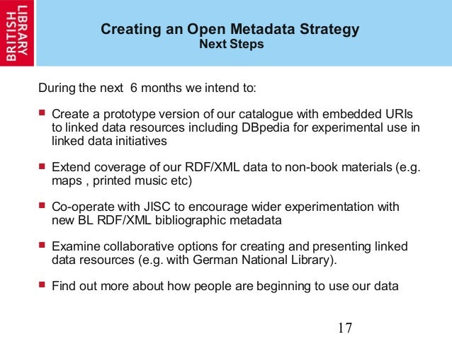17 Creating an Open Metadata Strategy Next Steps During the next 6 months we intend to:  Create a prototype version of ou...