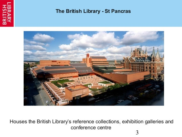 3 The British Library - St Pancras Houses the British Library's reference collections, exhibition galleries and conference...
