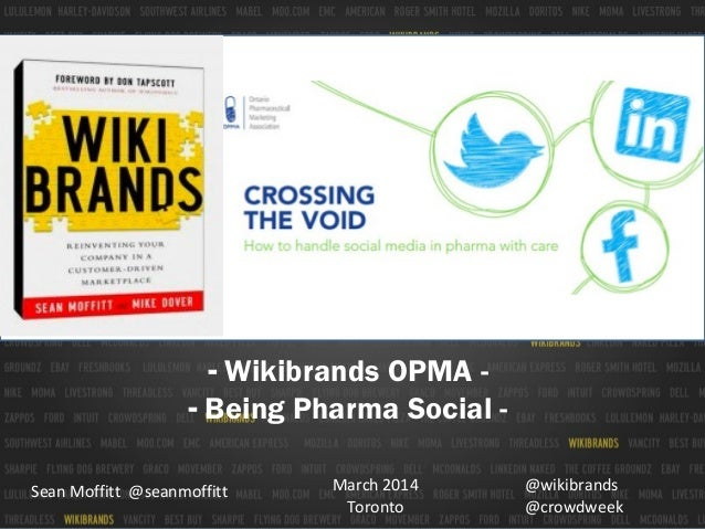 - Wikibrands OPMA - Being Pharma Social Sean Moffitt @seanmoffitt  March 2014 Toronto  @wikibrands @crowdweek