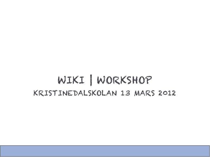 WIKI | WORKSHOPKRISTINEDALSKOLAN 13 MARS 2012