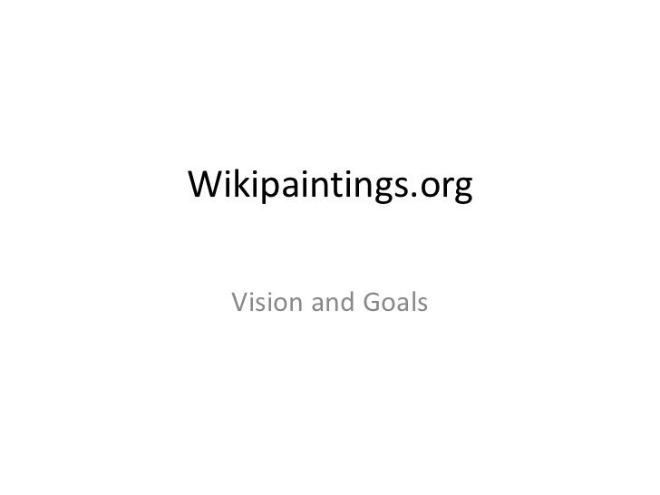 Wikipaintings.org<br />Vision and Goals<br />