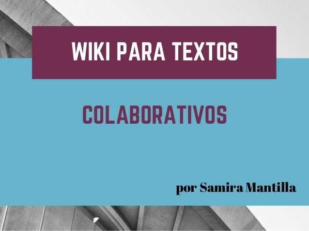 WIKI PARA TEXTOS COLABORATIVOS por Samira Mantilla