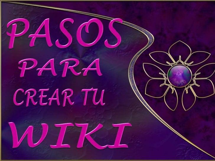 PASOS<br />PARA<br />CREARTU<br />WIKI<br />