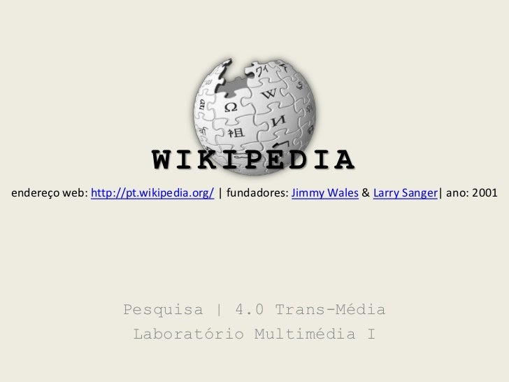 WIKIPÉDIA<br />endereço web: http://pt.wikipedia.org/| fundadores: Jimmy Wales & LarrySanger| ano: 2001<br />Pesquisa | 4....