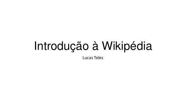 Introdução à Wikipédia Lucas Teles