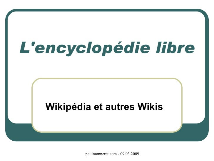 L'encyclopédie libre Wikipédia et autres Wikis