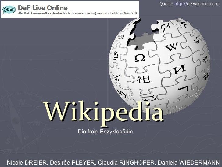 Wikipedia Die freie Enzyklopädie Nicole DREIER, Désirée PLEYER, Claudia RINGHOFER, Daniela WIEDERMANN Quelle:  http:// de....
