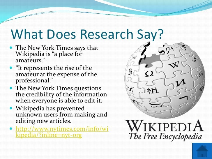 """What Does Research Say?  The New York Times says that     Wikipedia is """"a place for     amateurs.""""    """"It represents the..."""