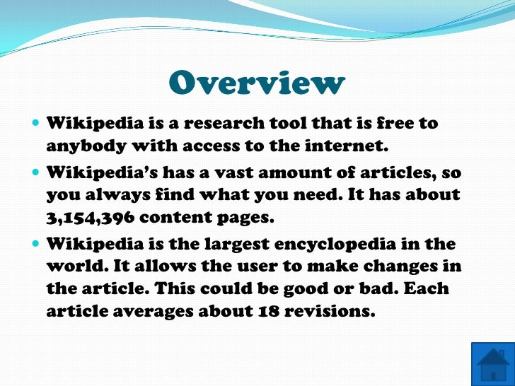 Overview  Wikipedia is a research tool that is free to   anybody with access to the internet.  Wikipedia's has a vast am...