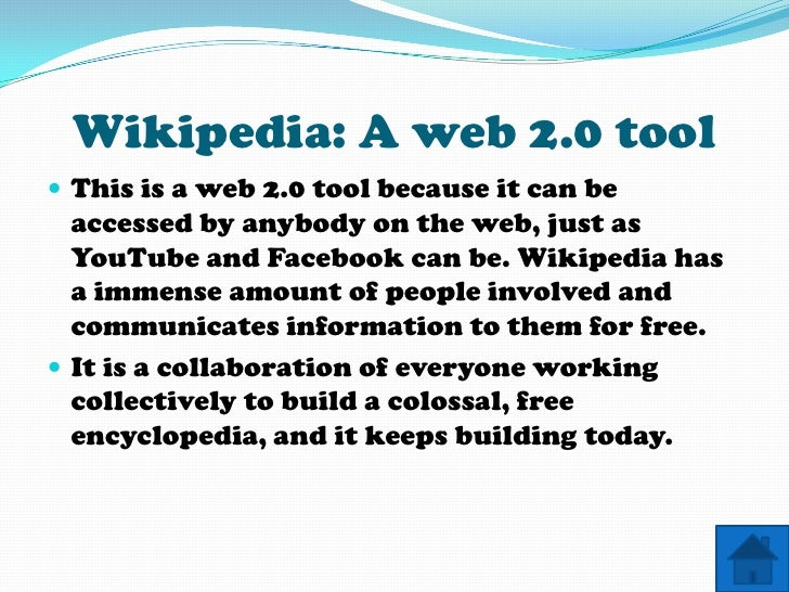 Wikipedia: A web 2.0 tool  This is a web 2.0 tool because it can be   accessed by anybody on the web, just as   YouTube a...