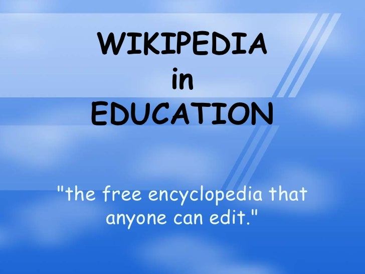 """WIKIPEDIA <br />in <br />EDUCATION<br />""""the free encyclopedia that anyone can edit.""""<br />"""