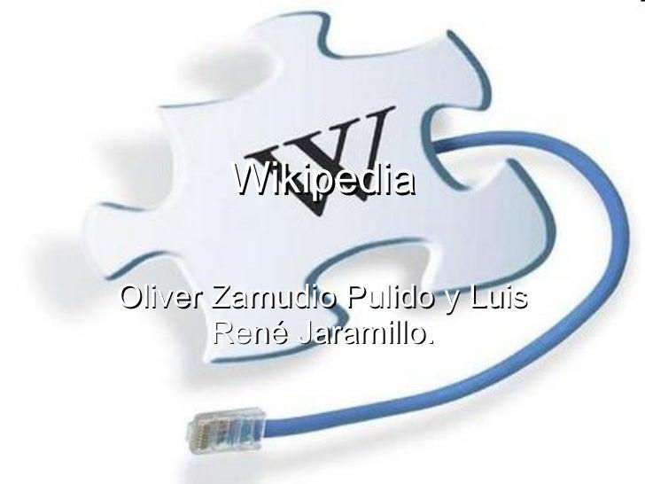 Wikipedia Oliver Zamudio Pulido y Luis René Jaramillo.