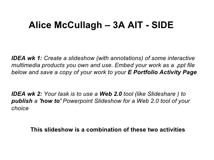 <ul><li>Alice McCullagh – 3A AIT - SIDE </li></ul>IDEA wk 1:  Create a slideshow (with annotations) of some interactive mu...