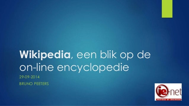 Wikipedia, een blik op de  on-line encyclopedie  29-09-2014  BRUNO PEETERS