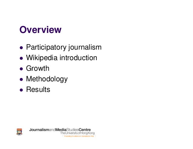 Overview Participatory journalism Wikipedia introduction Growth Methodology Results